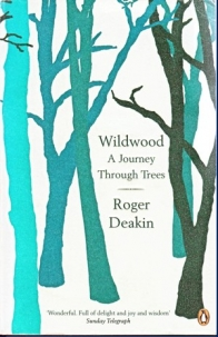 Wildwood A Journey Through Trees by Roger Deakin